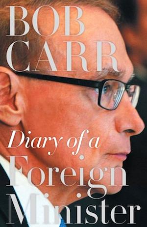 Bob Carr's Diary of a Foreign Minister
