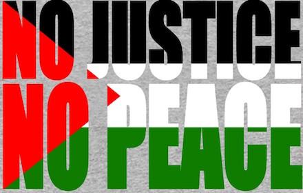 Palestine: No Justice, No Peace