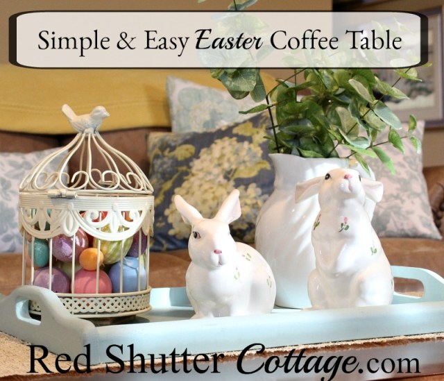 Using accessories and items already on hand helped to create a Simple & Easy Easter Coffee Table. www.redshuttercottage.com