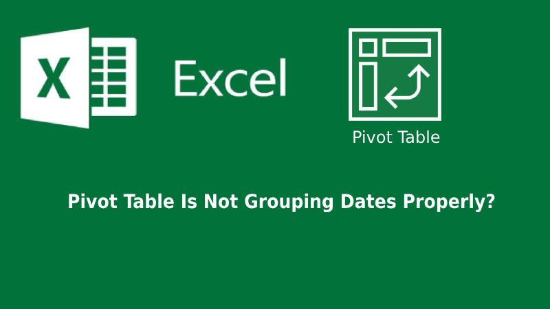 Excel Error – Pivot Table Does Not Group Dates Properly or Give Errors