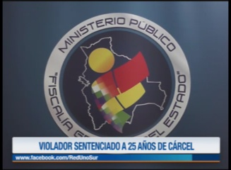 VIOLADOR ES SENTENCIADO A 25 AÑOS DE CÁRCEL