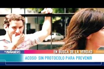 EN BUSCA DE LA VERDAD: ACOSO SIN PROTOCOLO PARA PREVENIR