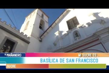 MI SUCRE ES: BASÍLICA DE SAN FRANCISCO
