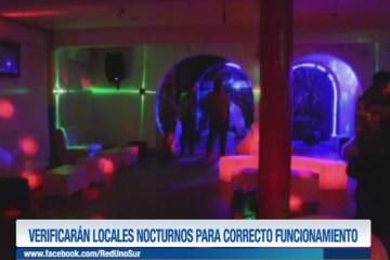 VERIFICAN LOCALES NOCTURNOS PARA CORRECTO FUNCIONAMIENTO