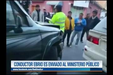 CONDUCTOR EBRIO ES ENVIADO AL MINISTERIO PÚBLICO