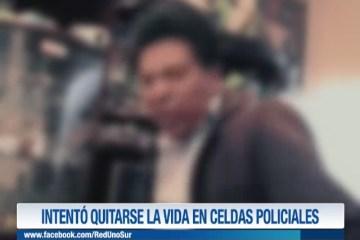 INTENTÓ QUITARSE LA VIDA EN CELDAS POLICIALES