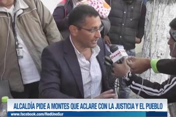 ALCALDÍA PIDE A MONTES QUE ACLARE CON LA JUSTICIA Y EL PUEBLO