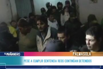 PESE A CUMPLIR SENTENCIA REOS SIGUEN DETENIDOS