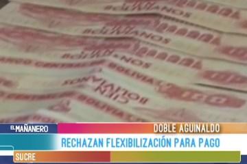 RECHAZAN FLEXIBILIZACIÓN PARA PAGO DEL DOBLES AGUINALDO