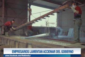 EMPRESARIOS LAMENTAN ACCIONAR DEL GOBIERNO