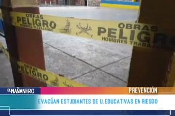 EVACÚAN ESTUDIANTES DE UNIDADES EDUCATIVAS EN RIESGO