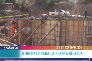 LEY DE EXPROPIACIÓN OTRO PASO PARA LA PLANTA DE AGUA