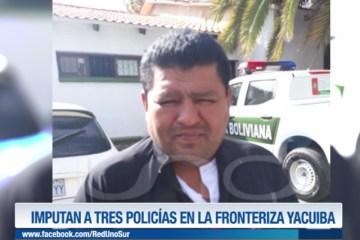IMPUTAN A TRES POLICÍAS EN LA FRONTERIZA YACUIBA