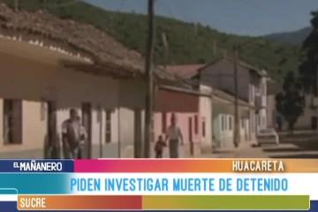 PIDEN INVESTIGAR MUERTE DE DETENIDO EN HACARETA