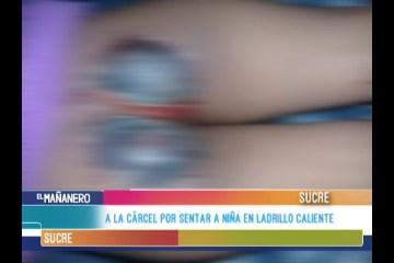A LA CÁRCEL POR SENTAR A NIÑA EN LADRILLO CALIENTA