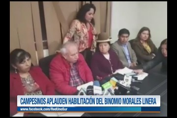 CAMPESINOS APLAUDEN HABILITACIÓN DEL BINOMIO MORALES LINERA