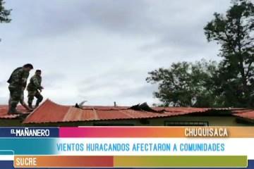 VIENTOS HURACANADOS AFECTAN A COMUNIDADES DE CHUQUISACA