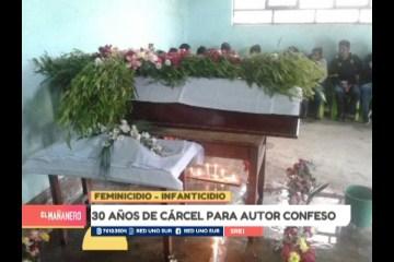 30 AÑOS DE CÁRCEL PARA AUTOR CONFESO DE FEMINICIDIO E INFANTICIDIO
