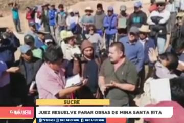 JUEZ RESUELVE PARAR OBRAS EN LA MINA SANTA RITA