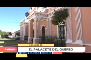 MI SUCRE ES: EL PALACETE DEL GUEREO EN SUCRE