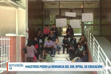 MAESTROS PIDEN LA RENUNCIA DEL DIRECTOR DEPARTAMENTAL DE EDUCACIÓN