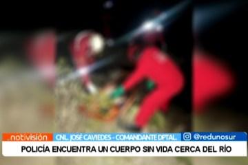 POLICÍA ENCUENTRA UN CUERPO SIN VIDA CERCA DEL RÍO