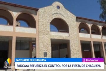 PADCAYA REFUERZA EL CONTROL POR LA FIESTA DE CHAGUAYA