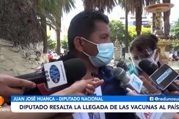 DIPUTADO HUANCA RESALTA LA LLEGADA DE LAS VACUNAS AL PAÍS