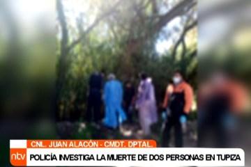 POLICÍA INVESTIGA LA MUERTE DE DOS PERSONAS EN TUPIZA