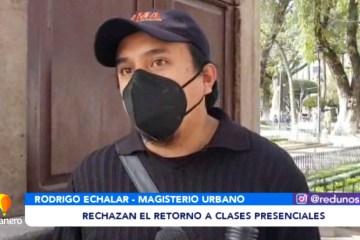 RECHAZAN EL RETORNO A CLASES PRESENCIALES