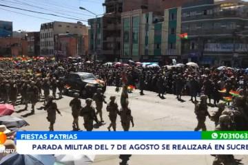 PARADA MILITAR DEL 7 DE AGOSTO SE REALIZARÁ EN SUCRE