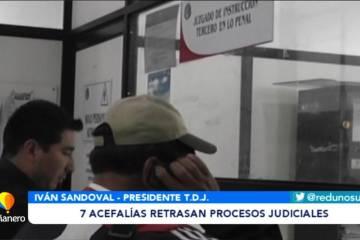 7 ACEFALIAS RETRASAN PROCESOS JUDICIALES