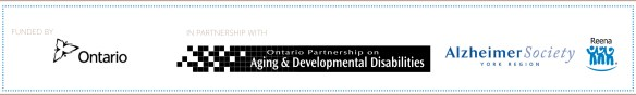This workshop series is funded by the province of Ontario, and run in partnership with OPADD, the Alzheimer Society of York Region, and Reena