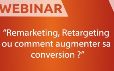 [Webinar] Remarketing, Retargeting ou comment augmenter sa conversion ?