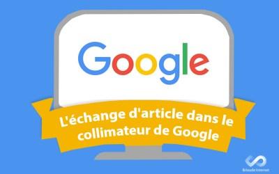 L'échange d'article dans le collimateur de Google