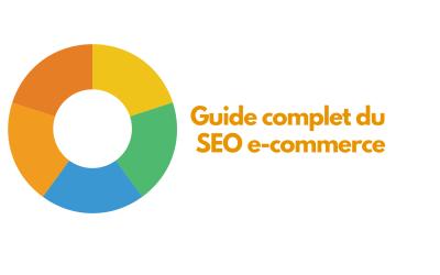 Le guide complet du SEO pour l'e-commerce