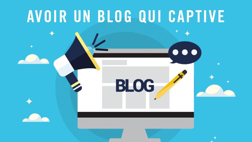 ▷ Comment Ecrire un Article de Blog Vraiment Captivant ?