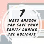7 Ways Amazon can Save Your Sanity During the Holidays!