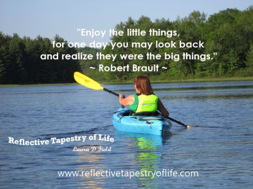 """Enjoy the little things, for one day you may look back and realize they were the big things.""  ~ Robert Brault ~ Picture from a kayaking trip in NH - summer 2012"