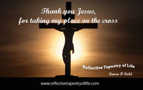 Thank you Jesus, for taking my place on the cross.