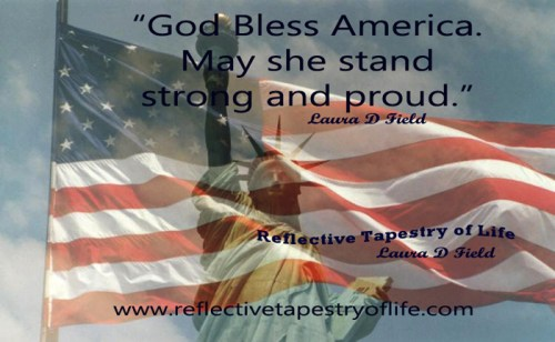 """God Bless America.  May she stand strong and proud."" ~ Laura D Field ~"