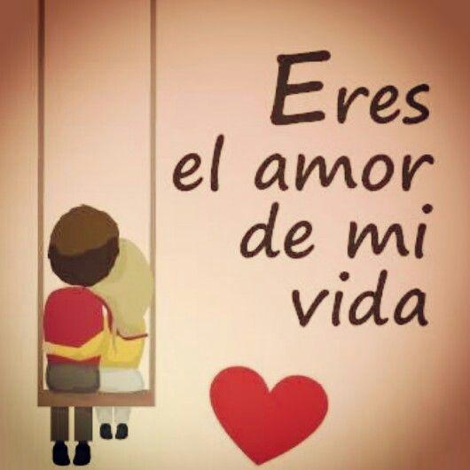 ᐈ Eres El Amor De Mi Vida Frases Frases Y Cartas 2019