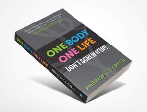 One body one life don't screw it up Andrew CE Green