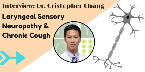 Christopher Chang talk about laryngeal sensory neuropathy and chronic cough also known as neurogenic or neuropathic cough