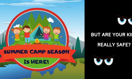 Summer Camp Season is Here! But Are Your Kids Really Safe?