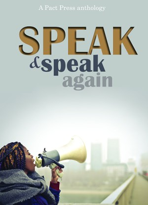 Pact Press Anthology Speak and Speak Again