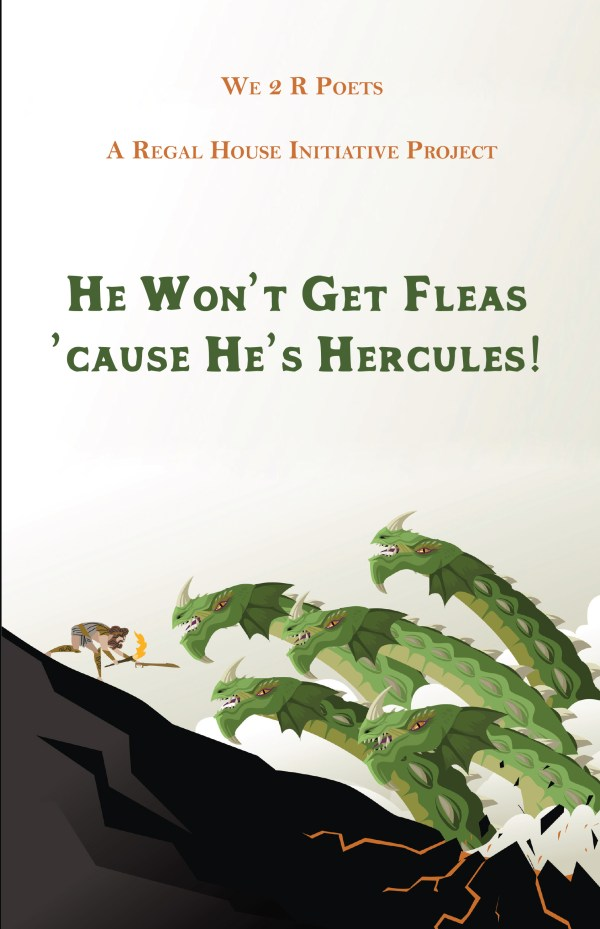 He Won't Get Fleas, 'Cause He's Hercules! We 2 R Poets, a Regal House Initiative Project