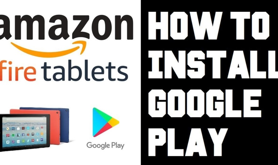 How to Install Google Play on Amazon Fire Tablet Easily