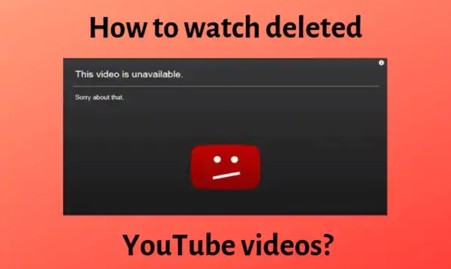 How to Watch Deleted YouTube Videos Easily