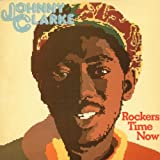 Johnny Clarke : Rockers Time Is Now